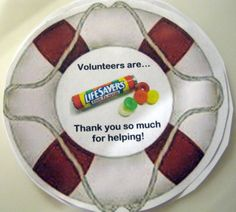 """Volunteer gifts: """"Volunteers are lifesavers...thank you so much for helping.""""   Lifesavers Lifepreserver Thank You Gift (real lifesavers candy attached)"""
