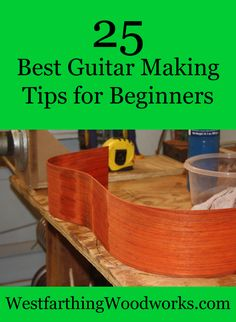 This is a collection of my 25 best guitar making tips for beginners. If you are thinking about getting into guitar making, this will help you along the way.