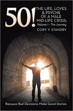 """From Indie Writers Support BESTSELLERS PROGRAM--50!: """"THE LIFE, LOVES & PSYCHE OF A MALE MID-LIFE CRISIS: Volume 1 - The Journey"""" by Author Cory Y. Standby."""