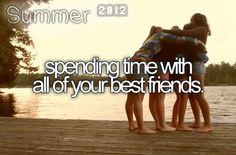 Spending time with all of your best friends