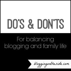Do's & Don'ts For Balancing Blogging & Family Life - Blogging on the Side