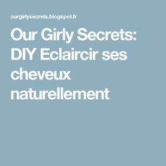 Our Girly Secrets: DIY Eclaircir ses cheveux naturellement