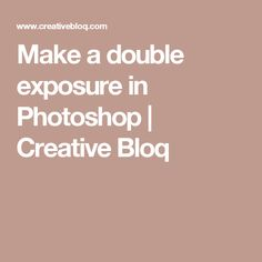 Make a double exposure in Photoshop | Creative Bloq