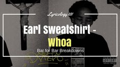 Today, we breakdown Earl Sweatshirt's track Whoa from the album Doris. We take a look at some of Earl's trademark rhyme schemes and word play. Earl Sweatshirt, Word Play, Dory, Rapper, Album, Sweatshirts, Tips, Puns, Trainers