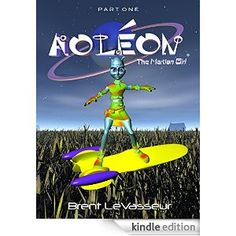 Aoleon The Martian Girl Book - A Science Fiction and Fantasy Adventure - Part 1 First Contact