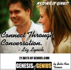 Day 4.2 - Connect Through Conversation. ~ Liz Lynch http://consciousshift.me/day-4-2-connect-conversation-liz-lynch/ #genesisofgenius #21daysofgenius