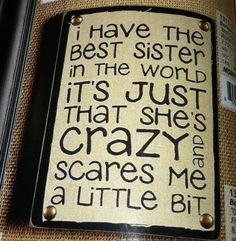I think my sister would claim the same. Love My Sister, Best Sister, My Best Friend, Lil Sis, Sister Quotes, Family Quotes, Sisters Forever, Drame, Love You