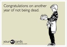 Funny Birthday Ecard: Congratulations on another year of not being dead.