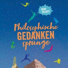 Philosophische Gedankensprünge. Zeitgemäßes Sachbuch über (fast) alle Fragen des Lebens ab 14 Jahren.