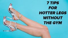 7 Ways to Make Your Legs Look Instantly Better (Without the Gym!): Everyone gets a little leggy during the Summer - hello, hot pants, swimsuits, and skirts!