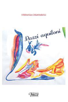 """""""Pazzi aquiloni"""": giovedì 30 ottobre la presentazione del libro di Stefania Chiavaroli a Chieti Scalo"""