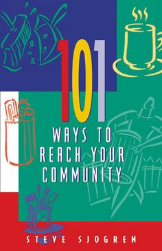101 Ways to Reach Your Community (serving, evangelism, and ministry)