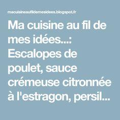 Ma cuisine au fil de mes idées...: Escalopes de poulet, sauce crémeuse citronnée à l'estragon, persil et ciboulette...