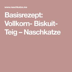 Basisrezept: Vollkorn- Biskuit- Teig – Naschkatze