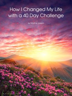 How I Changed My Life with a 40 Day Challenge, by Martine Joseph,  MartineJoseph.com ~ Get your free issue of Eco Heart Magazine and read the article at: EcoHeartMagazine.com