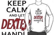 Keep Calm And Let Dexter Handle It T-Shirt  http://tshirtonomy.com/killer-dexter-t-shirts