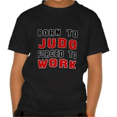 Born to Judo forced to work Shirt