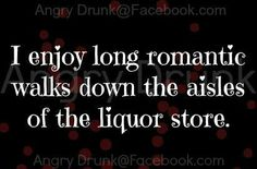 .... Drinking Quotes, Liquor Store, Walking Down The Aisle, Sarcasm, Best Quotes, Haha, Wisdom, Romantic, Thoughts