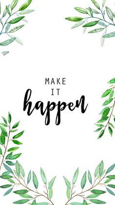 MAKE THINGS HAPPEN! GOAL FOR 2017| IPHONE WALLPAPER