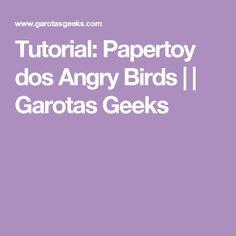 Tutorial: Papertoy dos Angry Birds | | Garotas Geeks