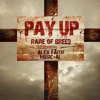 Rare of Breed - Pay Up ft. Alex Faith & Music-AL by Rapzilla on SoundCloud