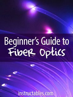 Fiber optics are a durable, versatile, and relatively simple way to add beautiful lighting effects to anything you're making. Here's everything you need to know to get started.