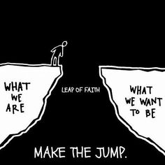 What we are VS what we want to be. Leap of faith. Make the JUMP. #quote