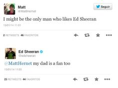 My dad is also a fan of Ed, he even went, and enjoyed, to his concert :)