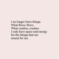 I no longer force things