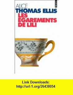 Les Egarements de Lili (9782020256025) Alice Thomas Ellis , ISBN-10: 2020256029  , ISBN-13: 978-2020256025 ,  , tutorials , pdf , ebook , torrent , downloads , rapidshare , filesonic , hotfile , megaupload , fileserve