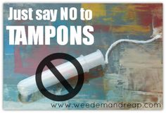 Weed 'em and Reap: Just say NO to Tampons