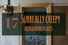 see these 17 Surreal Creepy Abandoned Places Around The World.