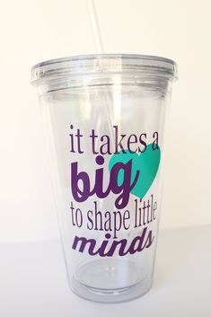"""Teacher Appreciation Personalized 16 oz BPA free Tumbler with Lid and Straw. """"it takes a big heart to shape little minds"""" This BPA free, acrylic tumbler makes a perfect gift for teachers, teacher assistants, daycare providers, coaches, and babysitters during the holidays, their birthdays, end of the year, or any day you want to show them your appreciation."""