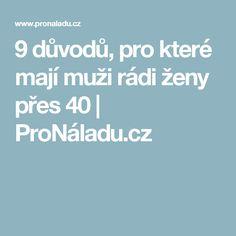 9 důvodů, pro které mají muži rádi ženy přes 40 | ProNáladu.cz
