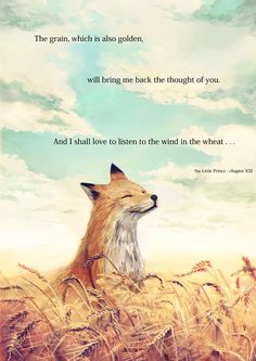 """The grain which is also golden, will bring me back to the thought of you. And I shall love to listen to the wind in the wheat... from The Little Prince by The Little Prince by Antoine de Saint-Exupéry La couleur du ble by Jennaris"