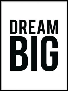 Black and white poster with big black text Dream big. Simple and chic poster, which is e. beautifully fits in a black frame. It can also be easily incorporated into a collage or larger picture wall.