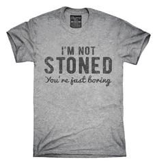 I'm Not Stoned You're Just Boring T-Shirt, Hoodie, Tank Top