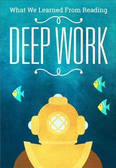 """What We Learned from Reading """"Deep Work"""""""