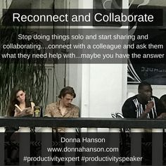 Donna Hanson Productivity Speaker says reconnect and collaborate with colleagues today. #productivityspeaker #productivity