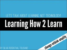 Learning How To Learn: Let's talk about LEARNING, not technology!  by Silvia  Rosenthal Tolisano via slideshare