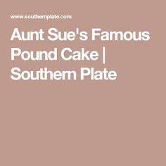 Aunt Sue's Famous Pound Cake | Southern Plate