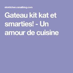 Gateau kit kat et smarties! - Un amour de cuisine