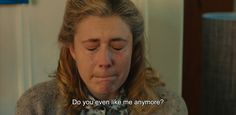 """― Maggie's Plan (2015) """"Do you even like me anymore?"""""""