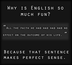 "Why is English so much fun? ""All the faith he had had had had no effect on the outcome of his life."" Because that… http://ibeebz.com"