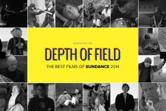 NURTURE YOUR INDEPENDENT STREAK Sundance Movies to See in 2014 By BEN BOWERS 1.31.14