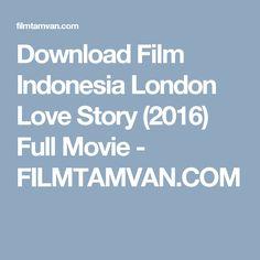 Download Film Indonesia London Love Story (2016) Full Movie - FILMTAMVAN.COM