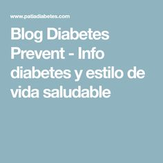 Blog Diabetes Prevent - Info diabetes y estilo de vida saludable