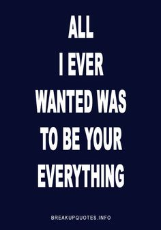 All I ever wanted was to be your everything.