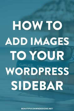 A tutorial that shows you how to add images to your sidebar in WordPress without using any code.