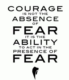 Courage is a very important thing